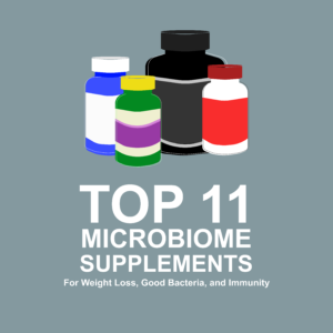 Top 11 Microbiome Supplements for Immune System, Weight Loss, and Good Bacteria